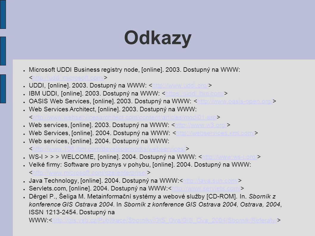 Odkazy Microsoft UDDI Business registry node, [online]. 2003. Dostupný na WWW: <http://uddi.microsoft.com/>